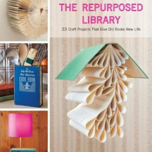 The-Repurposed-Library-33-Craft-Projects-That-Give-Old-Books-New-Life-0