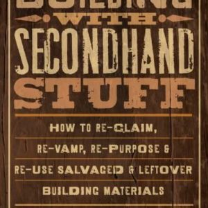 Building-with-Secondhand-Stuff-How-to-Re-Claim-Re-Vamp-Re-Purpose-Re-Use-Salvaged-Leftover-Building-Materials-0