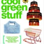 Cool-Green-Stuff-A-Guide-to-Finding-Great-Recycled-Sustainable-Renewable-Objects-You-Will-Love-0