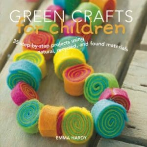 Green-Crafts-for-Children-35-Step-by-Step-Projects-Using-Natural-Recycled-And-Found-Materials-0