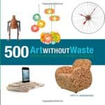 Art-Without-Waste-500-Upcycled-Earth-Friendly-Designs-0