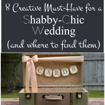 8 Creative Must-have for a Shabby Chic Wedding (And Where to Find Them)