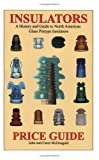 Price Guide for Insulators: A History and Guide to North American Glass Pintype Insulators