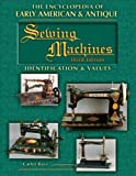 The Encyclopedia of Early American & Antique Sewing Machines: Identification and Values