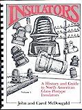 Insulators: A History and Guide to North American Glass Pintype Insulators VOLUME I 1990 (Insulators A History and Guide to North American Glass Pintype Insulators, I)