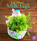 Fun Things to Do with Milk Jugs (10 Things to Do)
