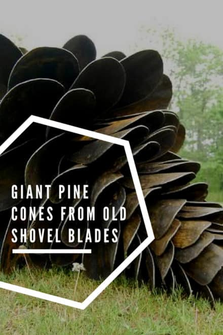 Giant Pine Cones from Old Shovel Blades