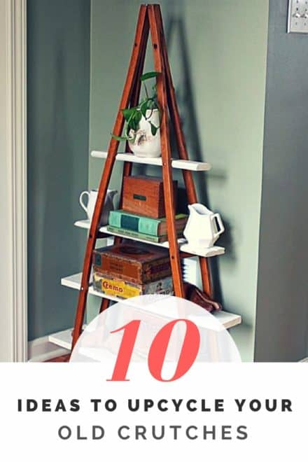 10 Ideas to Upcycle Your Old Crutches