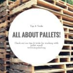 All About Pallets! Upcycling Pallet Wood Tips