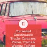 11 Converted Guesthouses: Trucks, Caravans, Planes, Trains & Wagons to Rent on Airbnb
