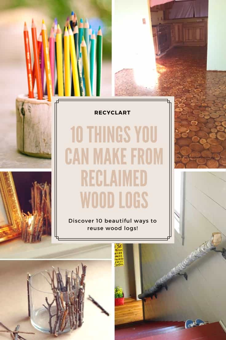 10 Things You Can Make From Reclaimed Wood Logs Recyclart