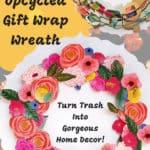 Upcycled Gift Wrap Wreath: Trash Into Gorgeous Decor!