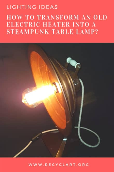 How to Transform an Old Electric Heater into an Industrial/Steampunk Table Lamp?