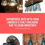 Bright Ideas For Industrial Discards: Repurposed Artifacts From America's Early Railroad and Telecom Industries 1 • Lamps & Lights