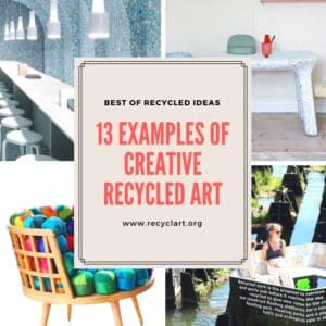 13 Examples of Creative Recycled Art