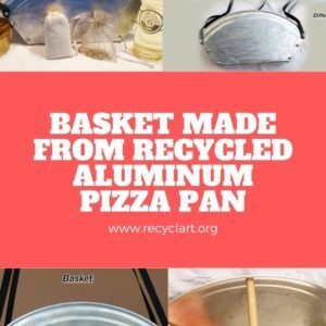 Basket Made from Recycled Aluminum Pizza Pan
